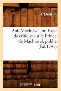 Anti-Machiavel, Ou Essai de Critique Sur Le Prince de Machiavel, Publi  ( d.1741)