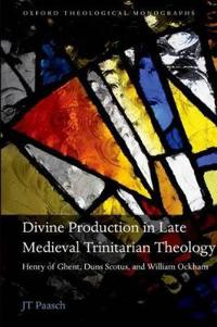 Divine Production in Late Medieval Trinitarian Theology