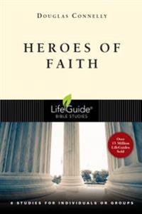Heroes of Faith: 8 Studies for Individuals or Groups