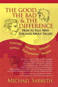 The Good the Bad & the Difference: How to Talk with Children about Values