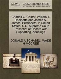 Charles G. Castor, William T. Robinette and James A. James, Petitioners, V. United States. U.S. Supreme Court Transcript of Record with Supporting Pleadings