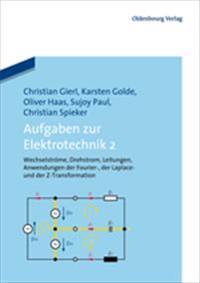 Aufgaben Zur Elektrotechnik 2: Wechselstrome, Drehstrom, Leitungen, Anwendungen Der Fourier-, Der Laplace -Und Der Z-Transformation