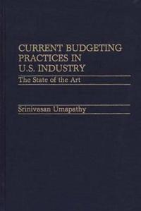 Current Budgeting Practices in U.S. Industry