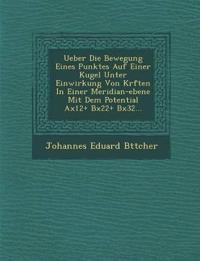 Ueber Die Bewegung Eines Punktes Auf Einer Kugel Unter Einwirkung Von Kr¿ften In Einer Meridian-ebene Mit Dem Potential Ax12+ Bx22+ Bx32...