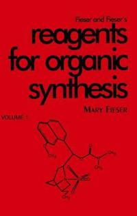 Fieser and Fieser's Reagents for Organic Synthesis, Volume 1