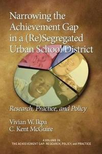 Narrowing the Achievement Gap in a Re Segregated Urban School District