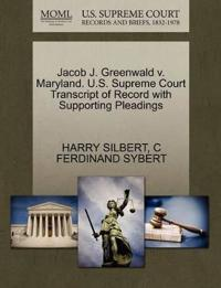 Jacob J. Greenwald V. Maryland. U.S. Supreme Court Transcript of Record with Supporting Pleadings