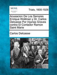 Acusacion de Los Senores Enrique Wollman y Dr. Carlos Delcasse Por Injurias Graves Contra El Contador Ramon Saint Marie
