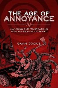 The Age of Annoyance: Managing Our Frustrations with Information Overload