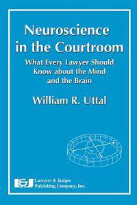 Neuroscience in the Courtroom: What Every Lawyer Should Know about the Mind and the Brain
