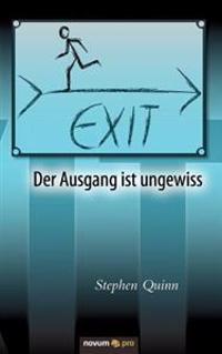 Exit - Der Ausgang Ist Ungewiss