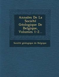 Annales de La Societe Geologique de Belgique, Volumes 1-2...