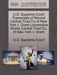 U.S. Supreme Court Transcripts of Record Central Trust Co of New York V. Grant Locomotive Works Central Trust Co. of New York V. Grant