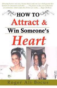 How to Attract & Win Someone's Heart