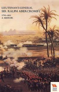 LIEUTENANT-GENERAL SIR RALPH ABERCROMBY KB 1793-1801A Memoir by His Son