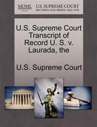 The U.S. Supreme Court Transcript of Record U. S. V. Laurada