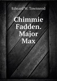 Chimmie Fadden. Major Max