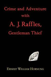 Crime and Adventure With A. J. Raffles, Gentleman Thief