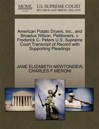 American Potato Dryers, Inc., and Broadus Wilson, Petitioners, V. Frederick C. Peters U.S. Supreme Court Transcript of Record with Supporting Pleadings