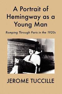 A Portrait of Hemingway as a Young Man: Romping Through Paris in the 1920s