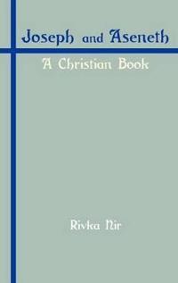 Joseph and Aseneth: A Christian Book
