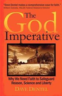 The God Imperative: Why We Need Faith to Safeguard Reason, Science and Liberty