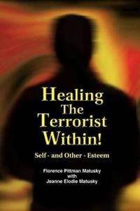 Healing the Terrorist Within! Self- And Other-Esteem