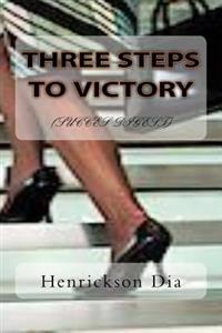 Three Steps to Victory: Success Digest