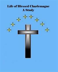 Life of Blessed Charlemagne a Study: A Genealogy Study