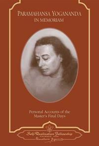 Paramahansa Yogananda: In Memoriam: Personal Accounts of the Master's Final Days