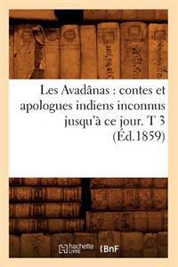 Les Avad�nas: Contes Et Apologues Indiens Inconnus Jusqu'� Ce Jour. T 3 (�d.1859)