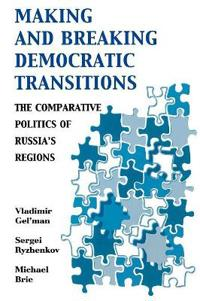 Making And Breaking Democratic Transitions