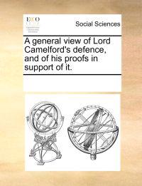 A General View of Lord Camelford's Defence, and of His Proofs in Support of It.