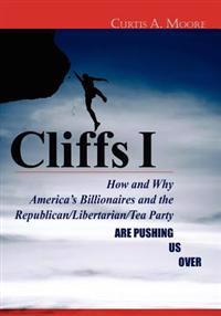 Cliffs I: How and Why America's Billionaires and the Republican/Libertarian/Tea Party Are Pushing Us Over