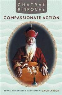 Compassionate Action - CHATRAL RINPOCHE - böcker (9781559392716)     Bokhandel