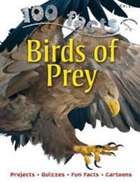 100 Facts Birds of Prey: Projects, Quizzes, Fun Facts, Cartoons