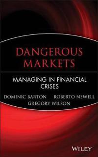 Dangerous Markets: Managing in Financial Crises