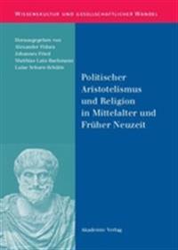 Politischer Aristotelismus Und Religion in Mittelalter Und Fr her Neuzeit