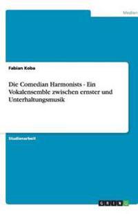 Die Comedian Harmonists - Ein Vokalensemble Zwischen Ernster Und Unterhaltungsmusik