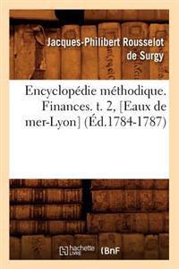 Encyclopedie Methodique. Finances. T. 2, [Eaux de Mer-Lyon] (Ed.1784-1787)