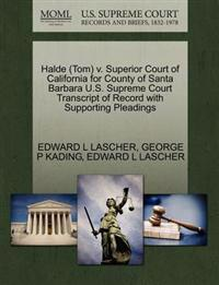 Halde (Tom) V. Superior Court of California for County of Santa Barbara U.S. Supreme Court Transcript of Record with Supporting Pleadings