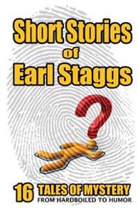 Short Stories of Earl Staggs: Mystery Tales from Hardboiled to Humor