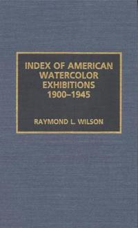 Index of American Watercolor Exhibitions, 1900-1945