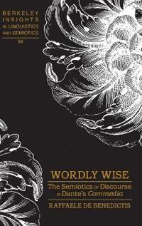 """Wordly Wise: The Semiotics of Discourse in Dante's """"Commedia"""""""