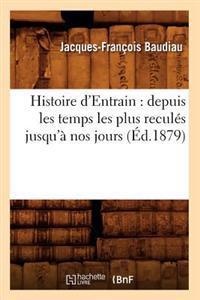 Histoire d'Entrain: Depuis Les Temps Les Plus Recul�s Jusqu'� Nos Jours (�d.1879)