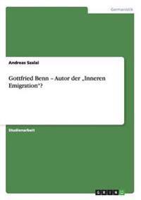 """Gottfried Benn - Autor Der """"Inneren Emigration""""?"""