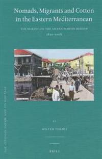 Nomads, Migrants and Cotton in the Eastern Mediterranean: The Making of the Adana-Mersin Region, 1850-1908