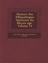 Histoire Des R Epubliques Italiennes Du Moyen Age, Volume 14