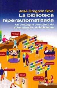 La Biblioteca Hiperautomatizada: Un Paradigma Emergente de Automatizacion de Bibliotecas