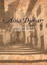 Ingen steder i  min fars hus - Assia Djebar | Ridgeroadrun.org
